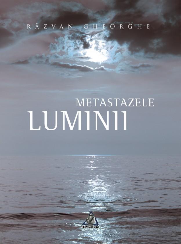 Coperta Metastazele luminii Răzvan Gheorghe