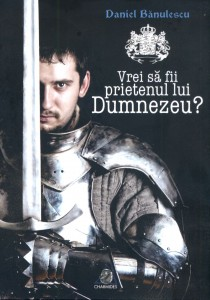 Vrei să fii prietenul lui Dumnezeu? - Daniel Bănulescu