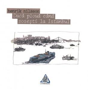 Dacă plouă când soseşti la Istambul - Henrik Nilsson