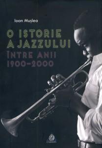 O istorie a jazzului-între anii 1900-2000 - Ioan Muşlea