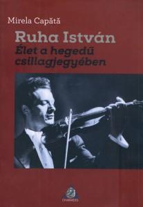 Ruha István, Élet a hegedű csillagjegyében (O viaţă în constelaţia viorii) - Mirela Capătă